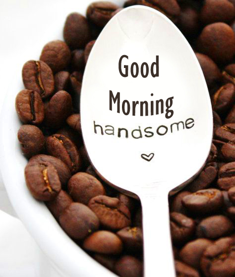 Good Morning Handsome Pic