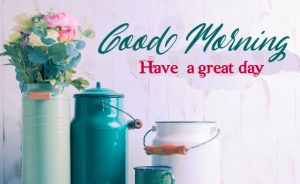 Beautiful Good Morning Have a Great Day Picture