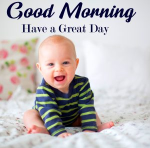 Cheerful Cute Baby Good Morning Have a Great Day Picture