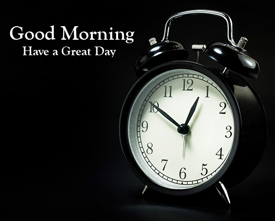 Good Morning Have a Great Day Alarm Clock Pic