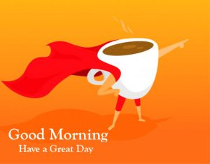 Good Morning Have a Great Day Cartoon Cup Wallpaper