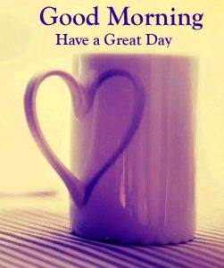 Heart Coffee Mug Good Morning Have a Great Day Wallpaper