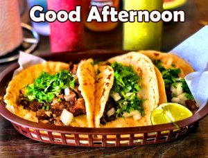 Tacos Lunch Good Afternoon Picture